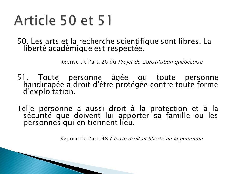 50. Les arts et la recherche scientifique sont libres. La liberté académique est respectée. Reprise de l'art. 26 du Projet de Constitution québécoise