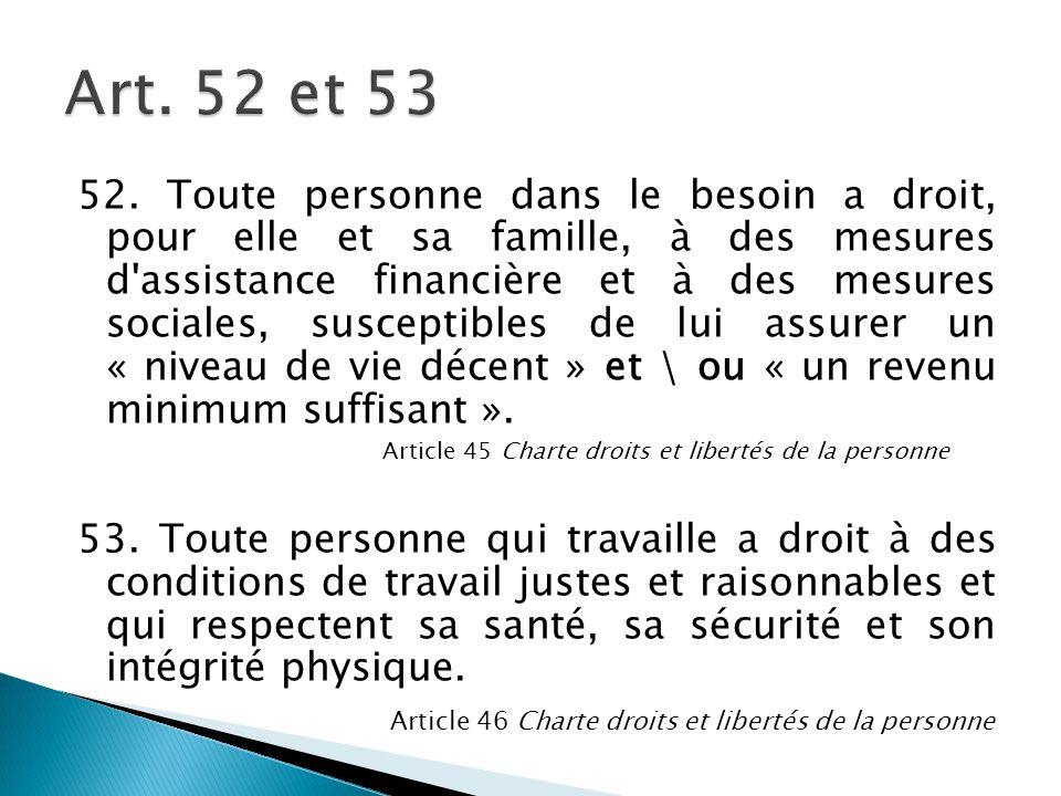 52. Toute personne dans le besoin a droit, pour elle et sa famille, à des mesures d'assistance financière et à des mesures sociales, susceptibles de l