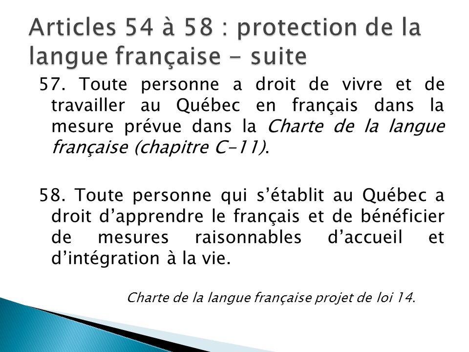 57. Toute personne a droit de vivre et de travailler au Québec en français dans la mesure prévue dans la Charte de la langue française (chapitre C-11)