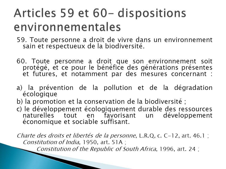59. Toute personne a droit de vivre dans un environnement sain et respectueux de la biodiversité. 60. Toute personne a droit que son environnement soi