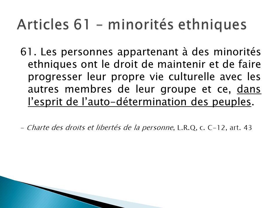61. Les personnes appartenant à des minorités ethniques ont le droit de maintenir et de faire progresser leur propre vie culturelle avec les autres me