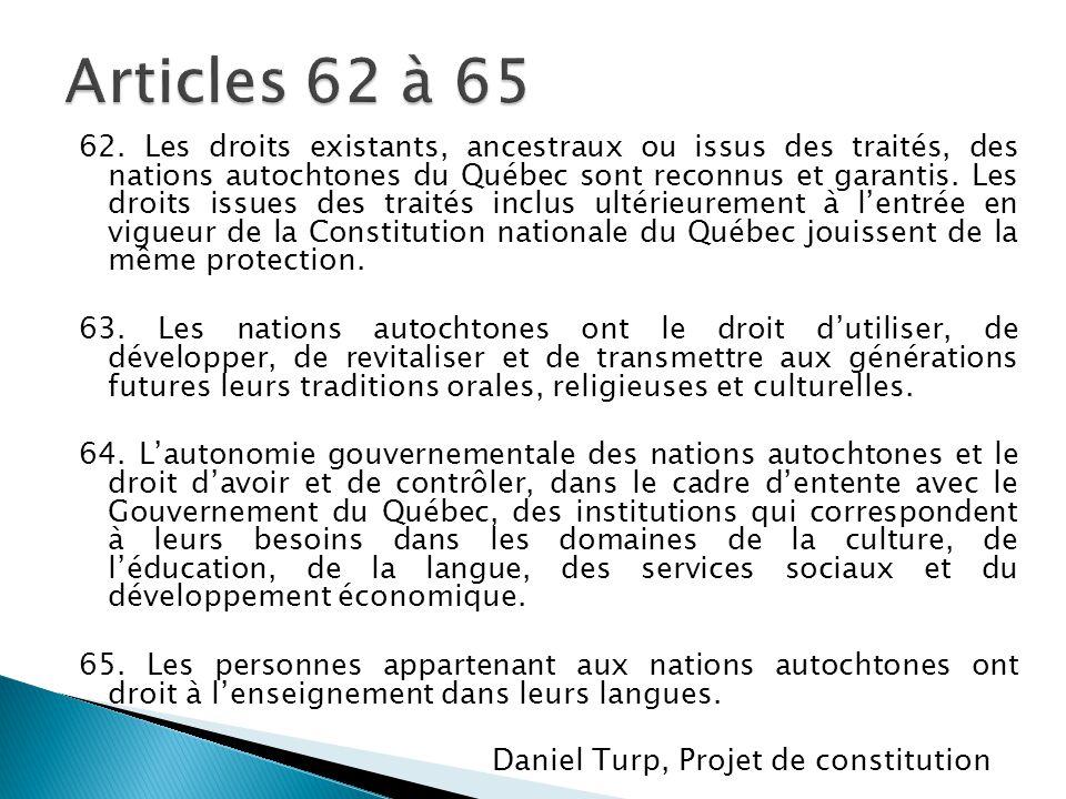 62. Les droits existants, ancestraux ou issus des traités, des nations autochtones du Québec sont reconnus et garantis. Les droits issues des traités