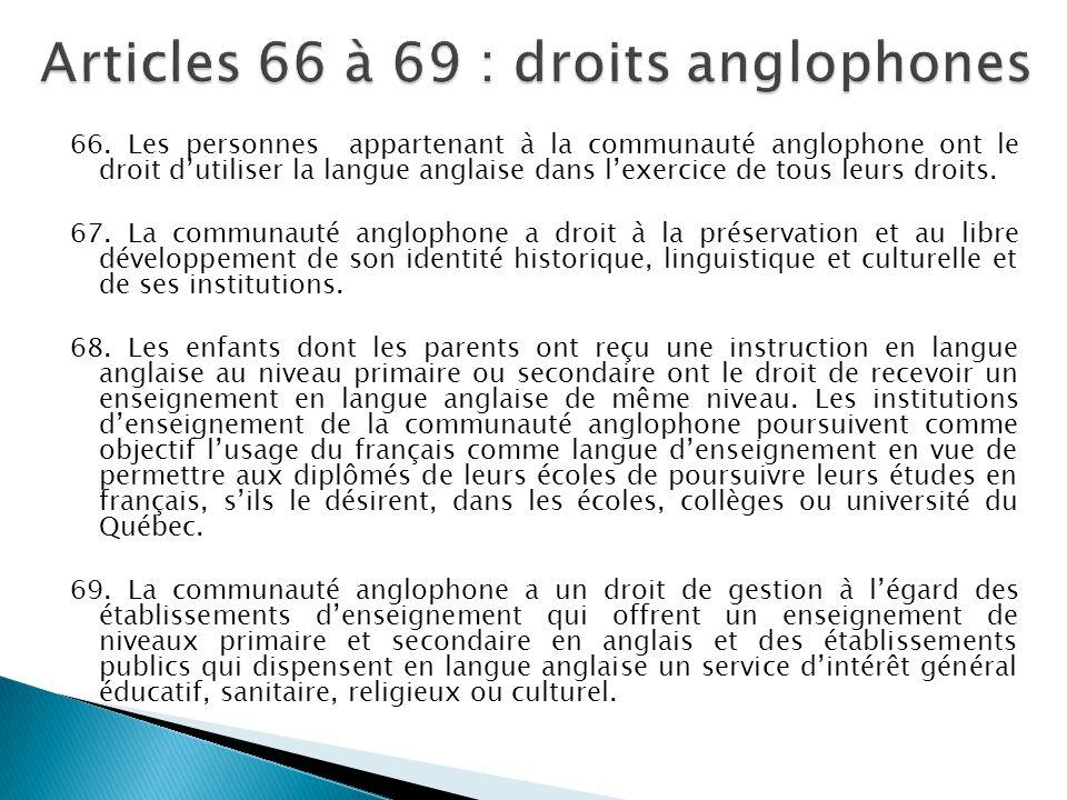 66. Les personnes appartenant à la communauté anglophone ont le droit d'utiliser la langue anglaise dans l'exercice de tous leurs droits. 67. La commu