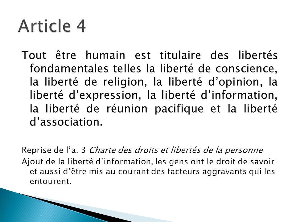 Tout être humain est titulaire des libertés fondamentales telles la liberté de conscience, la liberté de religion, la liberté d'opinion, la liberté d'
