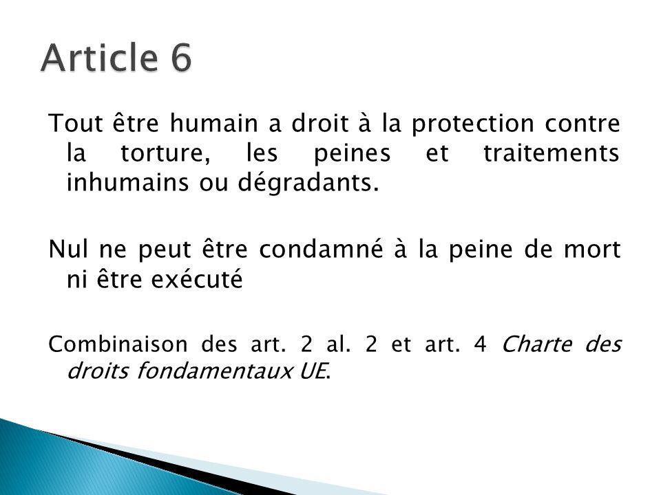 Tout être humain a droit à la protection contre la torture, les peines et traitements inhumains ou dégradants. Nul ne peut être condamné à la peine de