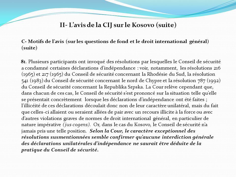 II- L'avis de la CIJ sur le Kosovo (suite) C- Motifs de l'avis (sur les questions de fond et le droit international général) (suite) 81. Plusieurs par