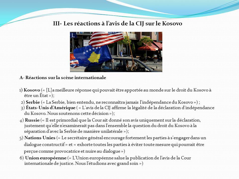 III- Les réactions à l'avis de la CIJ sur le Kosovo A- Réactions sur la scène internationale 1) Kosovo (« [L]a meilleure réponse qui pouvait être appo