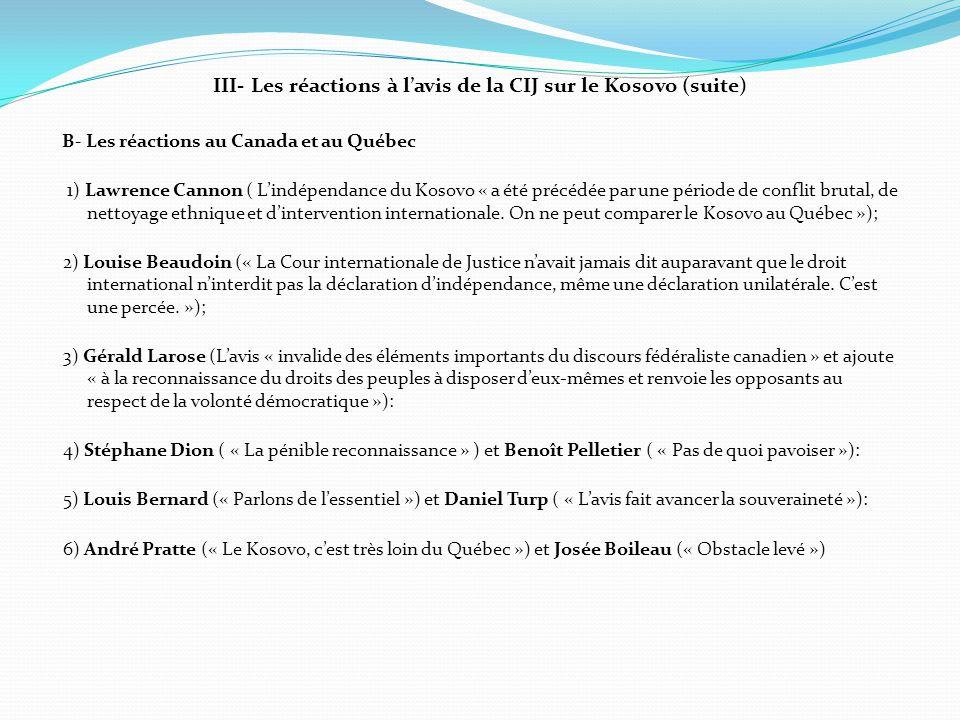 III- Les réactions à l'avis de la CIJ sur le Kosovo (suite) B- Les réactions au Canada et au Québec 1) Lawrence Cannon ( L'indépendance du Kosovo « a