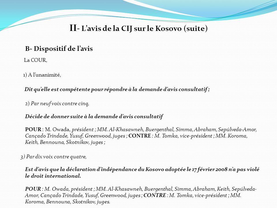 II - L'avis de la CIJ sur le Kosovo (suite) B- Dispositif de l'avis La COUR, 1) A l'unanimité, Dit qu'elle est compétente pour répondre à la demande d