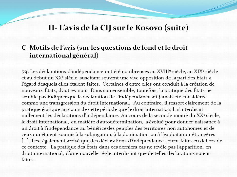 II- L'avis de la CIJ sur le Kosovo (suite) C- Motifs de l'avis (sur les questions de fond et le droit international général) 79. Les déclarations d'in