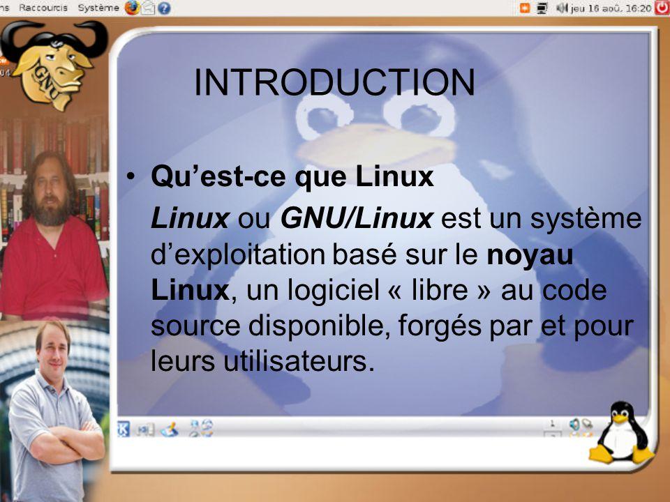 INTRODUCTION Qu'est-ce que Linux Linux ou GNU/Linux est un système d'exploitation basé sur le noyau Linux, un logiciel « libre » au code source dispon
