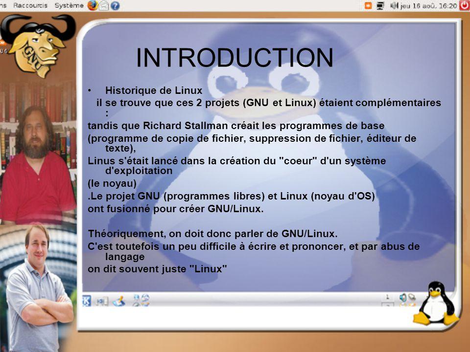 INTRODUCTION Historique de Linux il se trouve que ces 2 projets (GNU et Linux) étaient complémentaires : tandis que Richard Stallman créait les progra