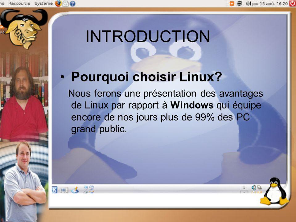 INTRODUCTION Pourquoi choisir Linux? Nous ferons une présentation des avantages de Linux par rapport à Windows qui équipe encore de nos jours plus de