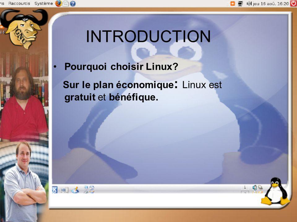 INTRODUCTION Pourquoi choisir Linux? Sur le plan économique : Linux est gratuit et bénéfique.