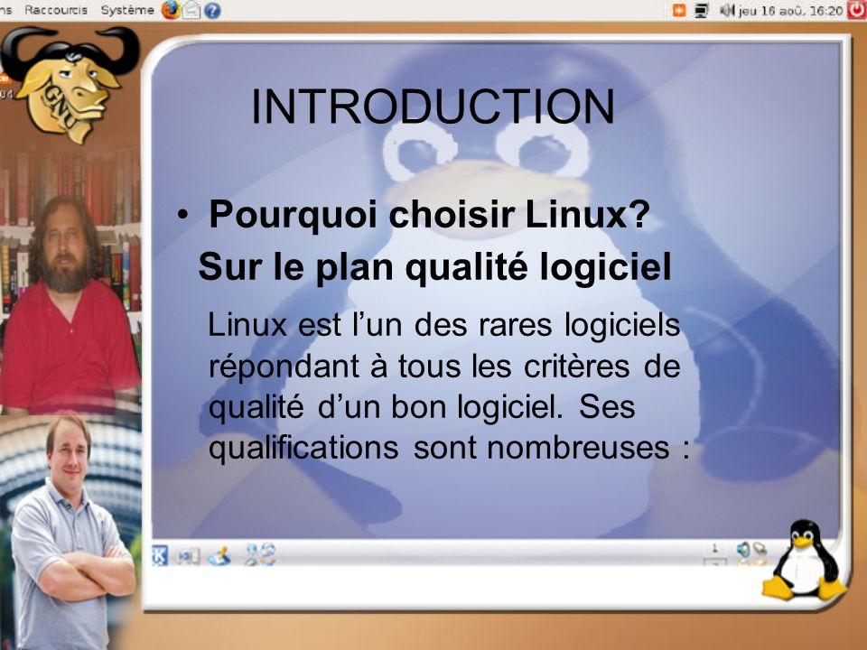 INTRODUCTION Pourquoi choisir Linux? Sur le plan qualité logiciel Linux est l'un des rares logiciels répondant à tous les critères de qualité d'un bon