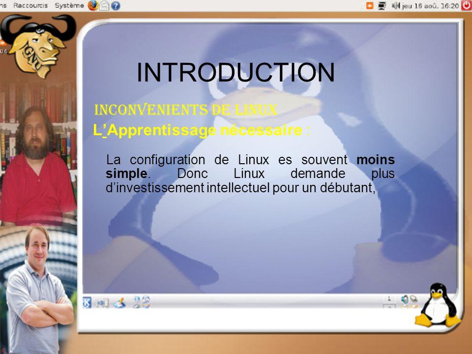 INTRODUCTION Inconvenients de linux L'Apprentissage nécessaire : La configuration de Linux es souvent moins simple. Donc Linux demande plus d'investis