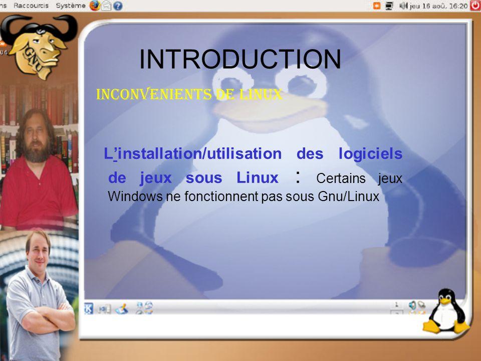 INTRODUCTION Inconvenients de linux L'installation/utilisation des logiciels de jeux sous Linux : Certains jeux Windows ne fonctionnent pas sous Gnu/L