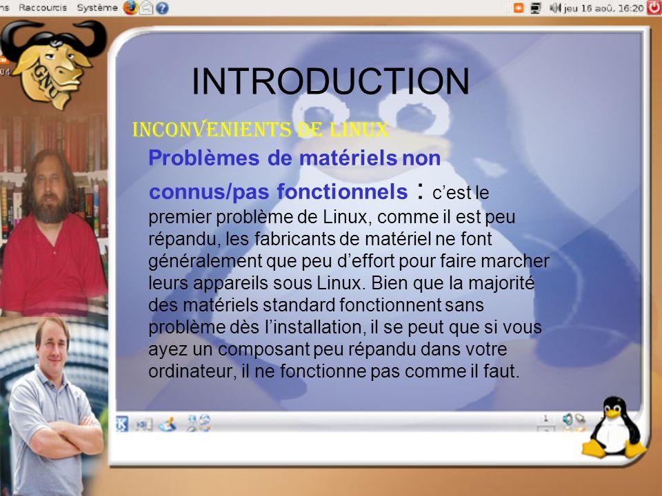 INTRODUCTION Inconvenients de linux Problèmes de matériels non connus/pas fonctionnels : c'est le premier problème de Linux, comme il est peu répandu,