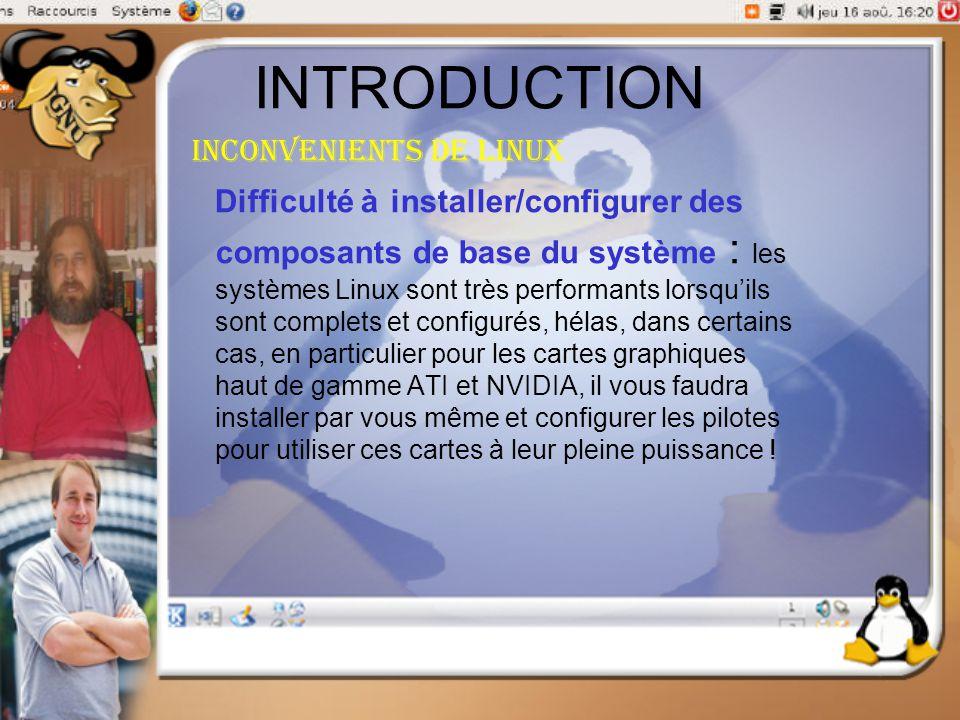 INTRODUCTION Inconvenients de linux Difficulté à installer/configurer des composants de base du système : les systèmes Linux sont très performants lor