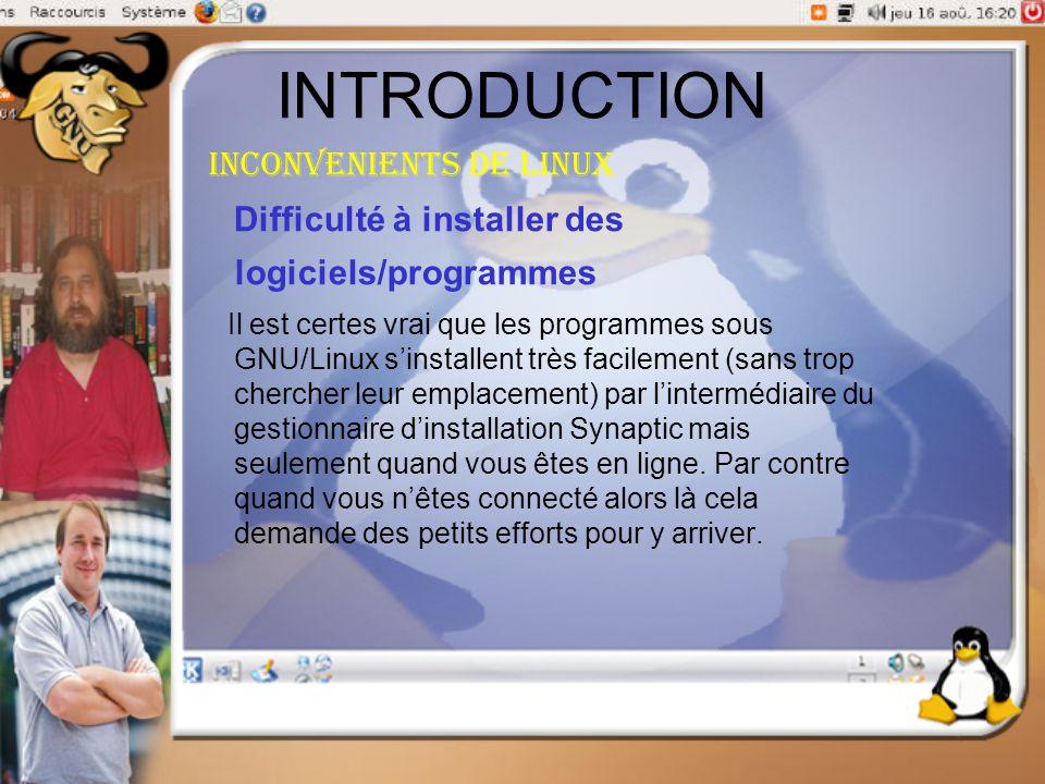 INTRODUCTION Inconvenients de linux Difficulté à installer des logiciels/programmes Il est certes vrai que les programmes sous GNU/Linux s'installent