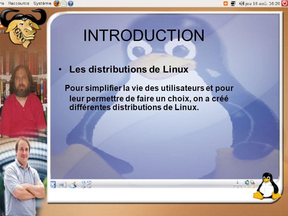 INTRODUCTION Les distributions de Linux Pour simplifier la vie des utilisateurs et pour leur permettre de faire un choix, on a créé différentes distri
