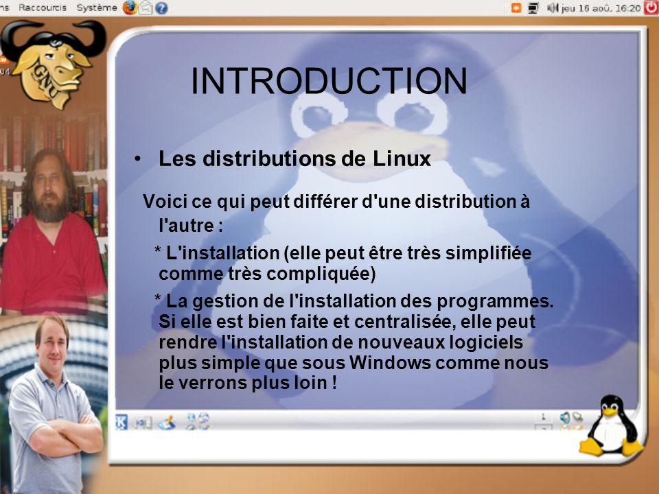 INTRODUCTION Les distributions de Linux Voici ce qui peut différer d'une distribution à l'autre : * L'installation (elle peut être très simplifiée com