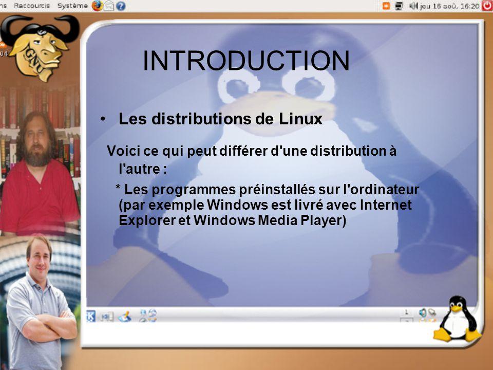 INTRODUCTION Les distributions de Linux Voici ce qui peut différer d'une distribution à l'autre : * Les programmes préinstallés sur l'ordinateur (par