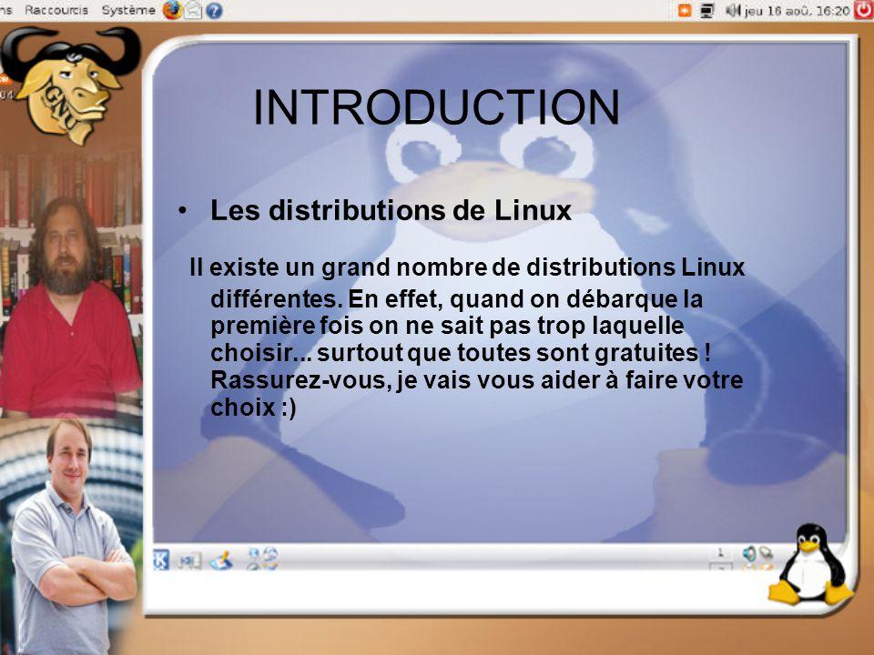 INTRODUCTION Les distributions de Linux Il existe un grand nombre de distributions Linux différentes. En effet, quand on débarque la première fois on