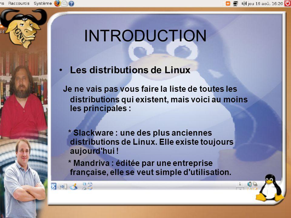 INTRODUCTION Les distributions de Linux Je ne vais pas vous faire la liste de toutes les distributions qui existent, mais voici au moins les principal