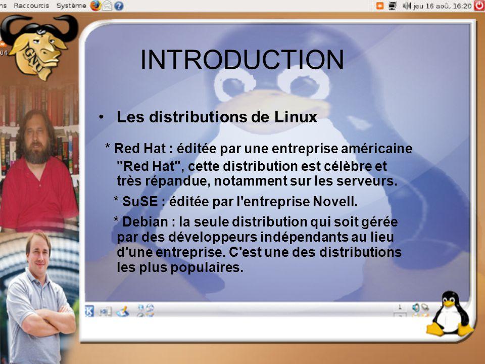 INTRODUCTION Les distributions de Linux * Red Hat : éditée par une entreprise américaine