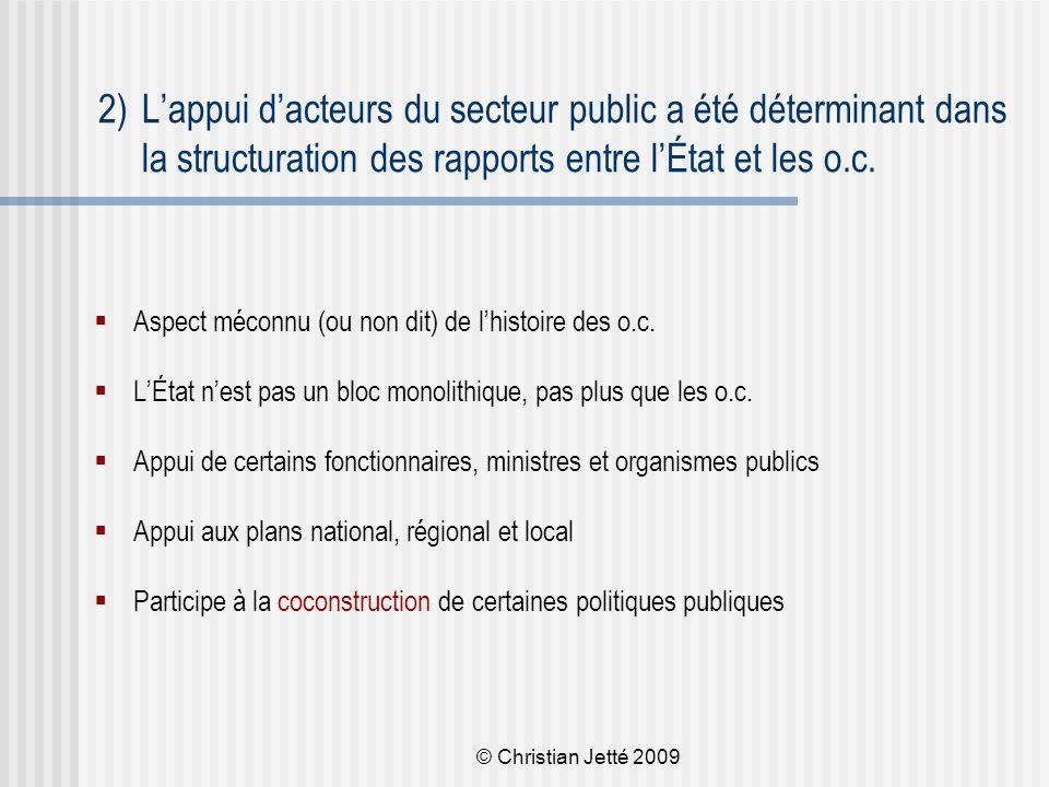 © Christian Jetté 2009 2)L'appui d'acteurs du secteur public a été déterminant dans la structuration des rapports entre l'État et les o.c.