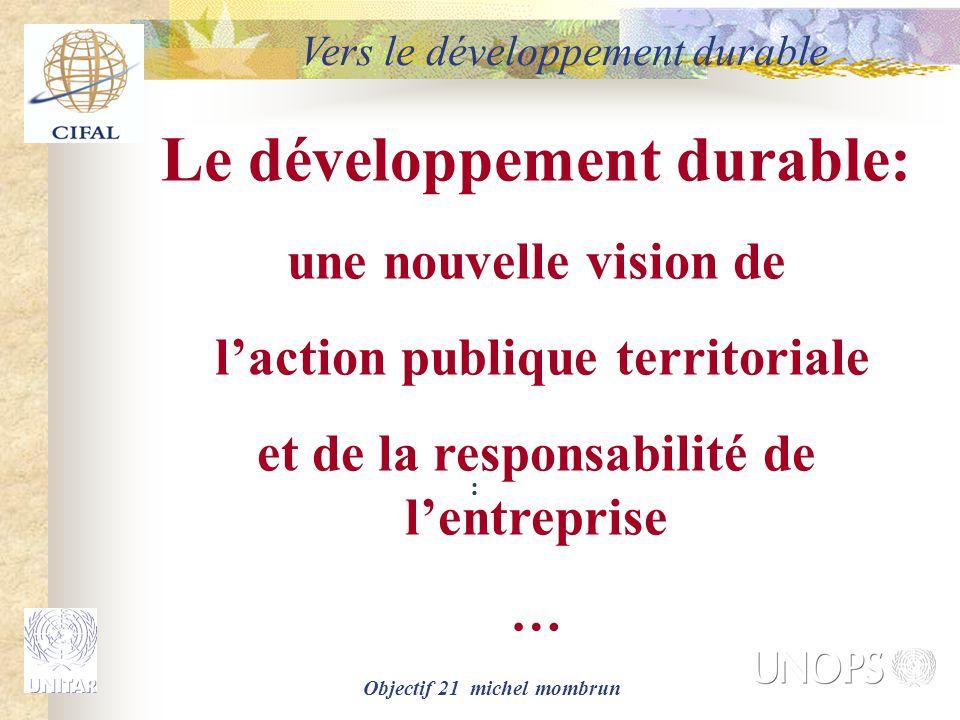Objectif 21 michel mombrun Le développement durable: une nouvelle vision de l'action publique territoriale et de la responsabilité de l'entreprise … :