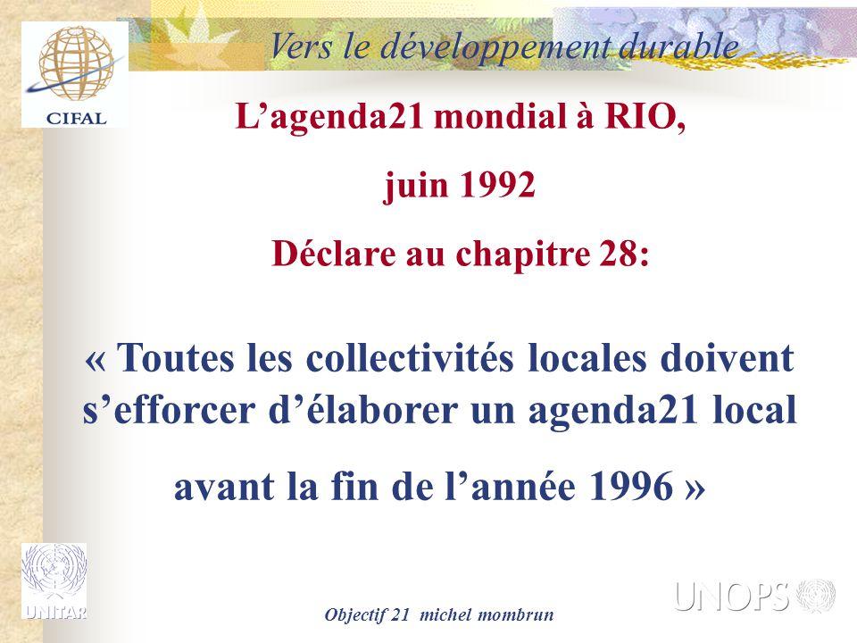 Objectif 21 michel mombrun L'agenda21 mondial à RIO, juin 1992 Déclare au chapitre 28: « Toutes les collectivités locales doivent s'efforcer d'élabore