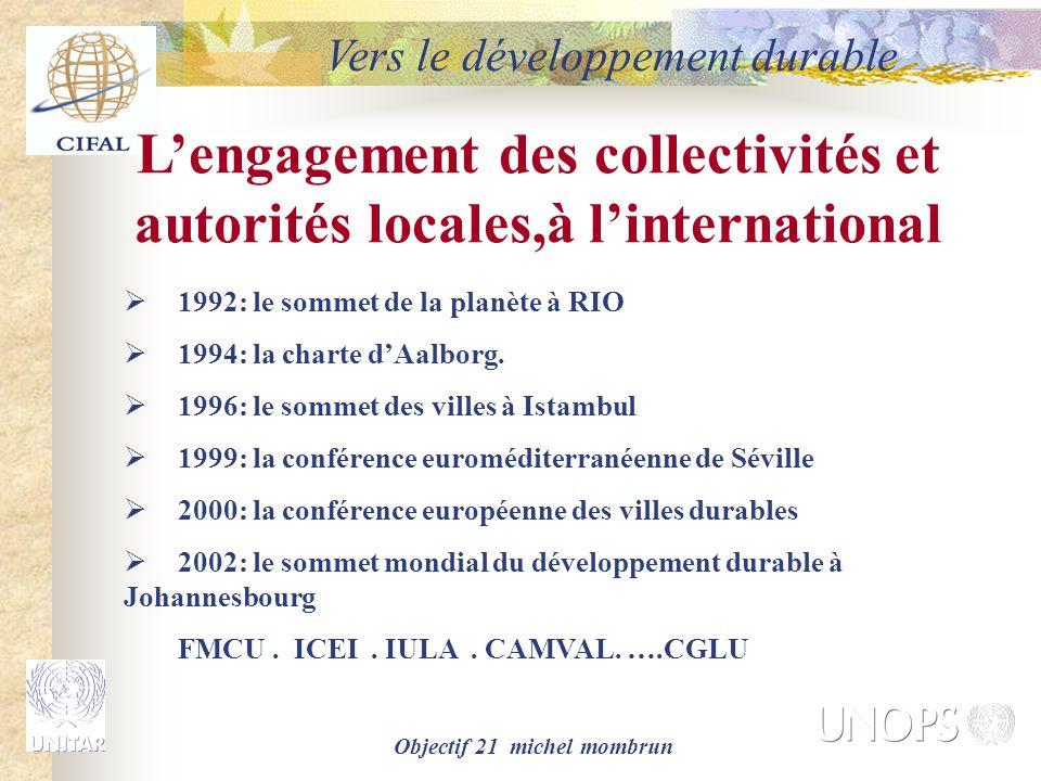 Objectif 21 michel mombrun L'engagement des collectivités et autorités locales,à l'international  1992: le sommet de la planète à RIO  1994: la charte d'Aalborg.