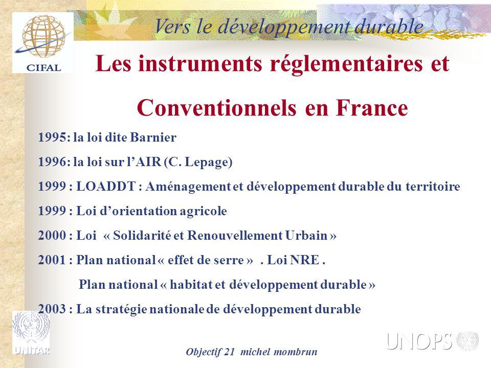 Objectif 21 michel mombrun Les instruments réglementaires et Conventionnels en France 1995: la loi dite Barnier 1996: la loi sur l'AIR (C. Lepage) 199