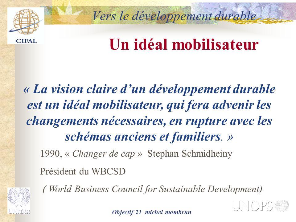 Objectif 21 michel mombrun Vers le développement durable 1.une approche globale: -identification des acteurs,parties prenantes -expression des enjeux stratégiques -prise en compte des enjeux planétaires -établissement d'un diagnostic partagé -élaboration d'un projet à long terme