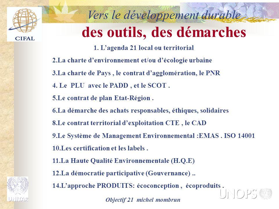 Objectif 21 michel mombrun des outils, des démarches 1. L'agenda 21 local ou territorial 2.La charte d'environnement et/ou d'écologie urbaine 3.La cha