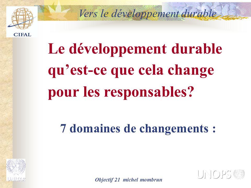 Objectif 21 michel mombrun qu'est-ce que cela change pour les responsables? Vers le développement durable Le développement durable 7 domaines de chang