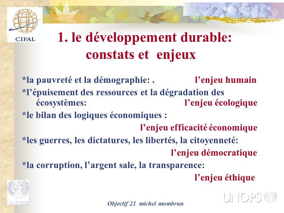 Objectif 21 michel mombrun 6 grands enjeux mondiaux mobilisent le développement durable L'enjeu humain L'enjeu écologique L'enjeu économique L'enjeu démocratique L'enjeu politique L'enjeu éthique