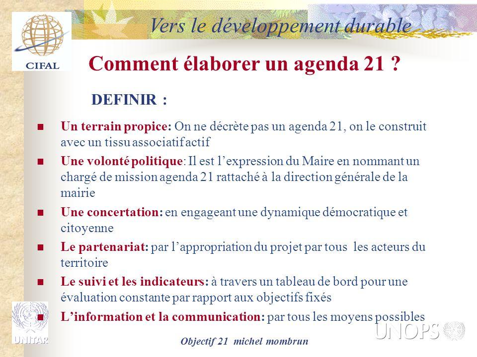 Objectif 21 michel mombrun Comment élaborer un agenda 21 ? Un terrain propice: On ne décrète pas un agenda 21, on le construit avec un tissu associati