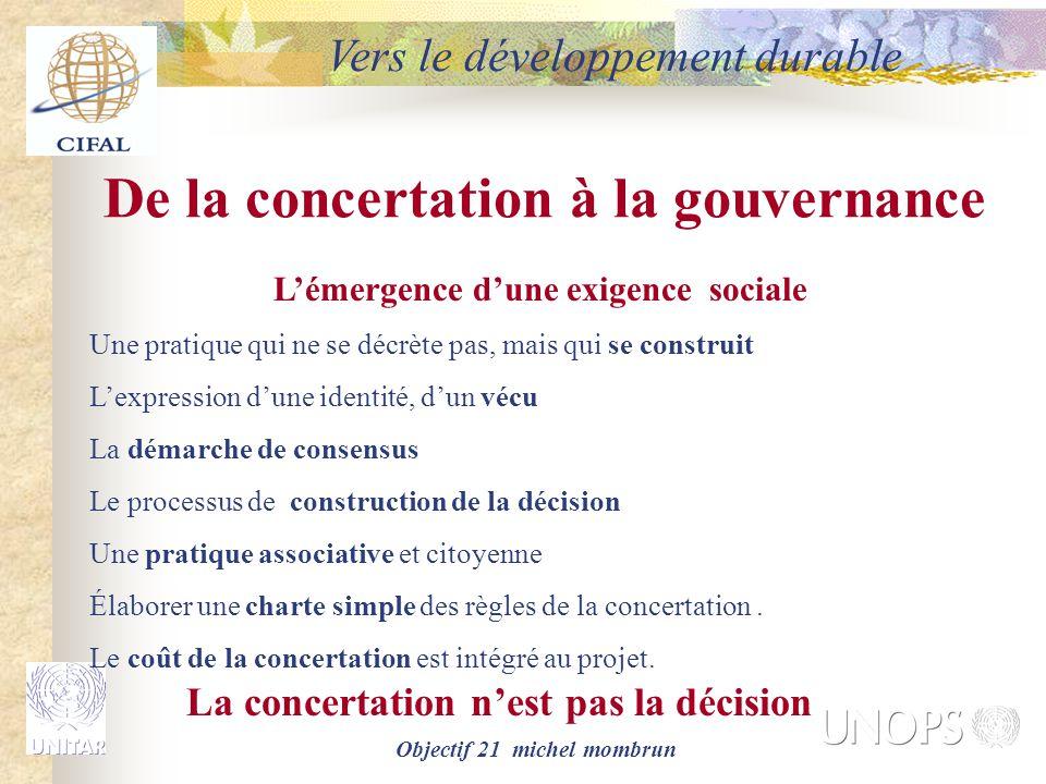 Objectif 21 michel mombrun De la concertation à la gouvernance L'émergence d'une exigence sociale Une pratique qui ne se décrète pas, mais qui se cons