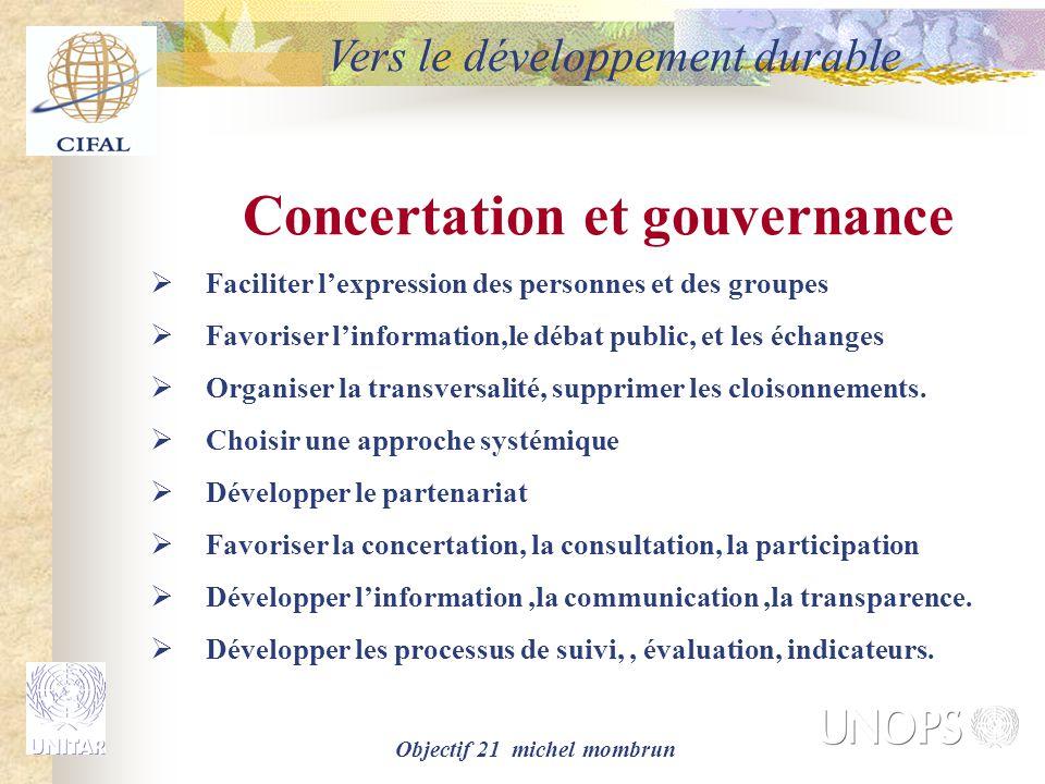 Objectif 21 michel mombrun Concertation et gouvernance  Faciliter l'expression des personnes et des groupes  Favoriser l'information,le débat public