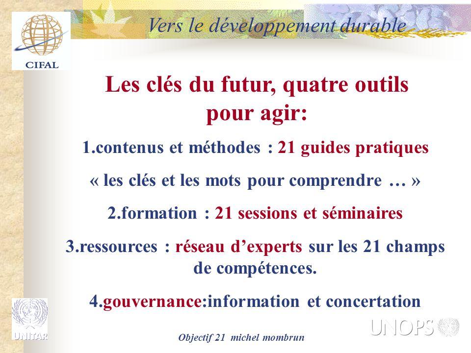 Objectif 21 michel mombrun Vers le développement durable Les clés du futur, quatre outils pour agir: 1.contenus et méthodes : 21 guides pratiques « le
