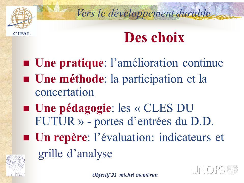 Objectif 21 michel mombrun Des choix Une pratique: l'amélioration continue Une méthode: la participation et la concertation Une pédagogie: les « CLES DU FUTUR » - portes d'entrées du D.D.