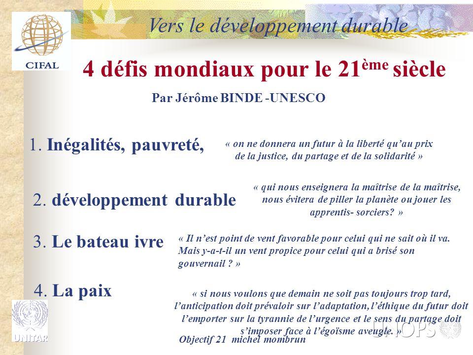 Objectif 21 michel mombrun 4 défis mondiaux pour le 21 ème siècle Par Jérôme BINDE -UNESCO 1. Inégalités, pauvreté, « on ne donnera un futur à la libe