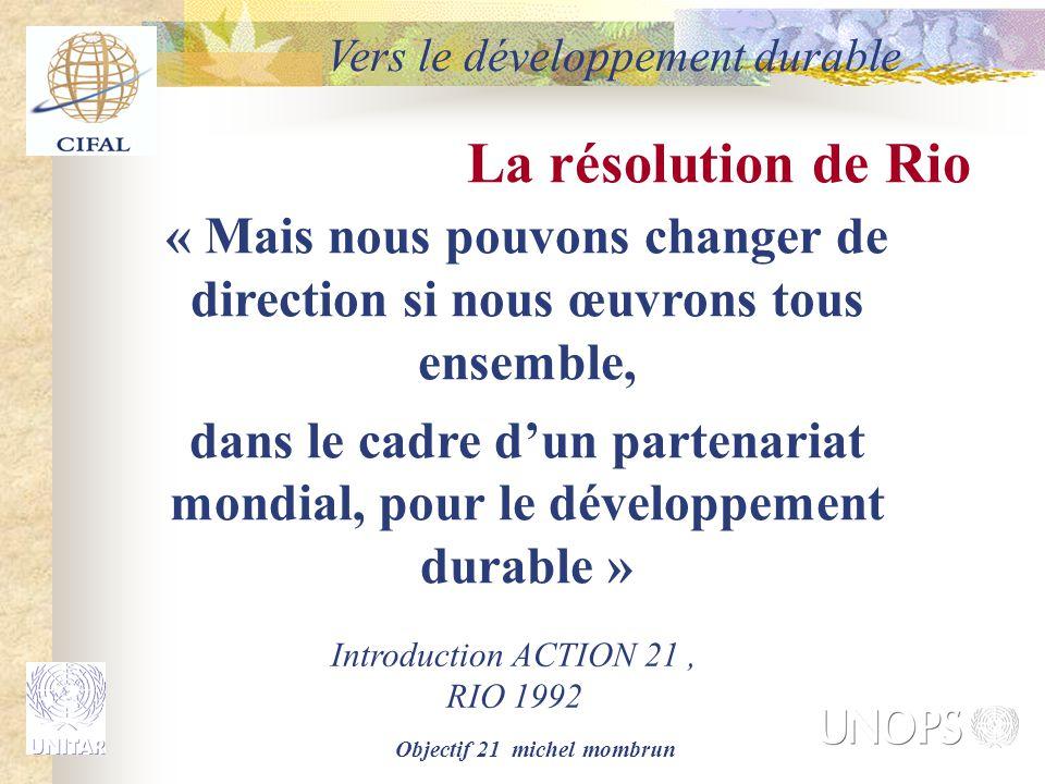 Objectif 21 michel mombrun La résolution de Rio « Mais nous pouvons changer de direction si nous œuvrons tous ensemble, dans le cadre d'un partenariat
