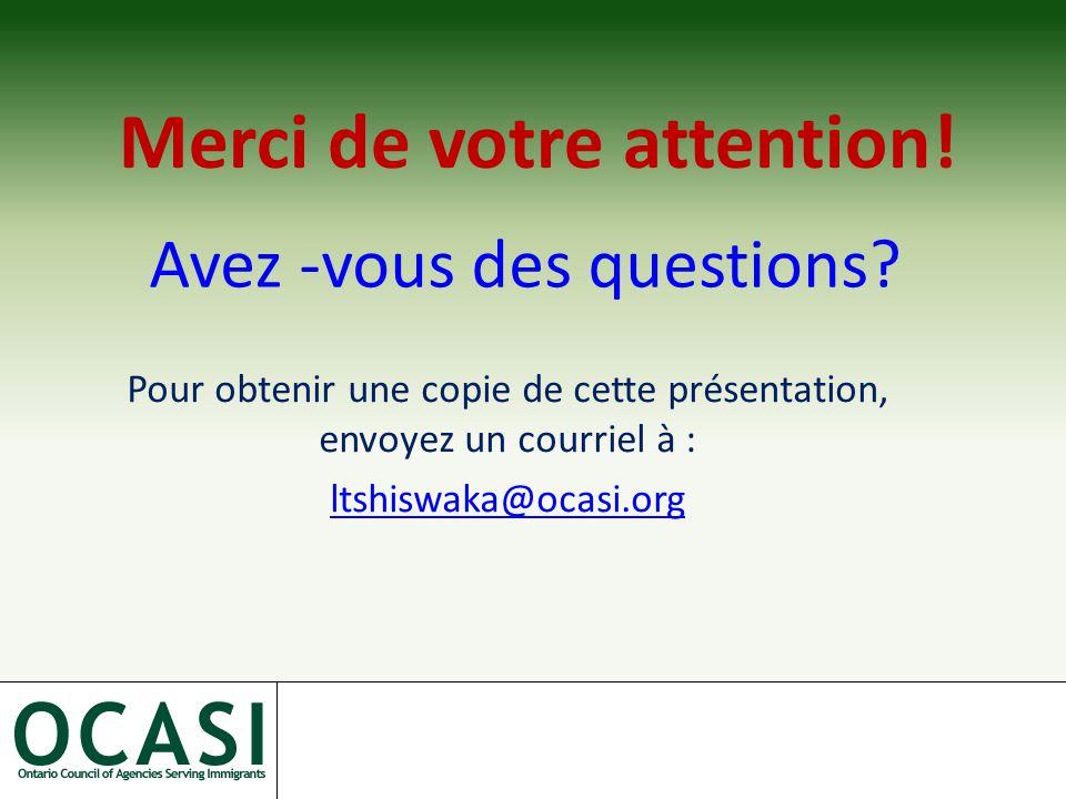 Pour obtenir une copie de cette présentation, envoyez un courriel à : ltshiswaka@ocasi.org Merci de votre attention.