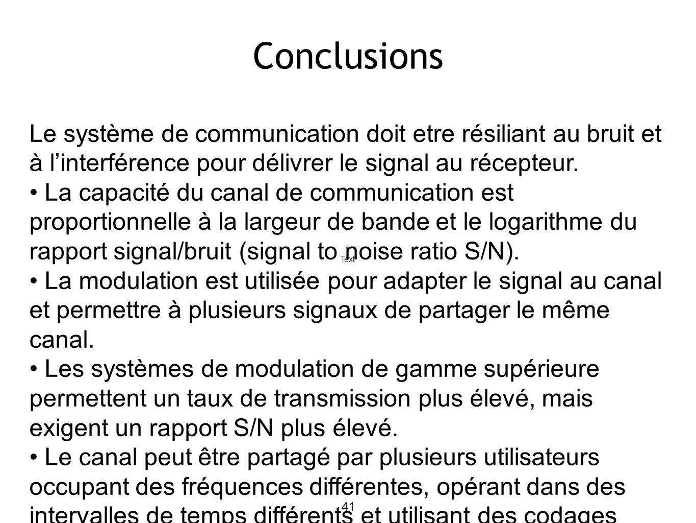 41 Conclusions Text Le système de communication doit etre résiliant au bruit et à l'interférence pour délivrer le signal au récepteur.