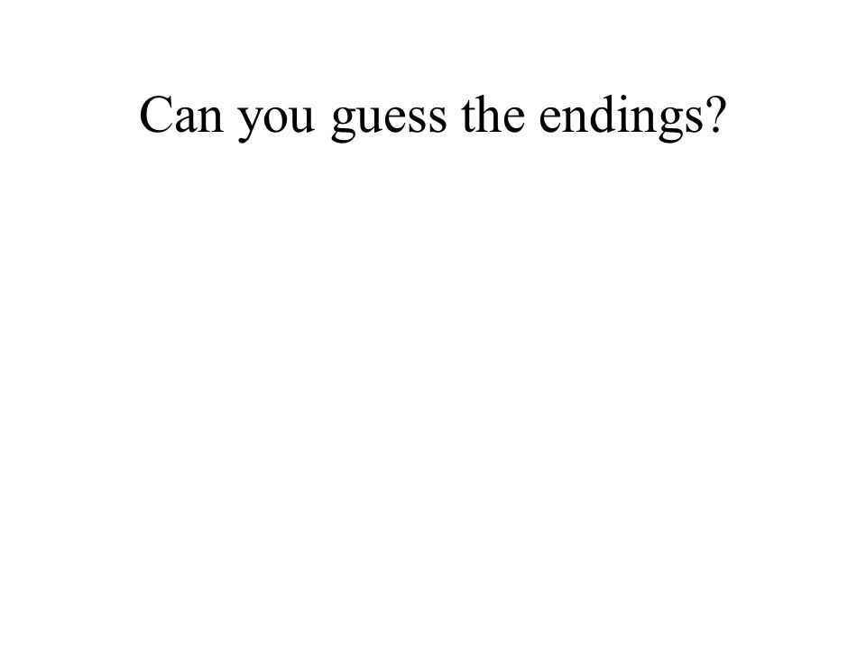 Can you guess the endings?