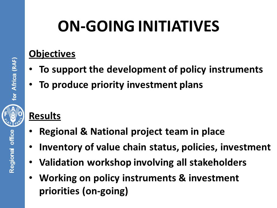 Regional office for Africa (RAF) ON-GOING INITIATIVES Objectives To support the development of policy instruments To produce priority investment plans